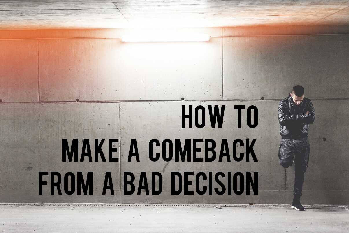 How to Make a Comeback from A Bad Decision?