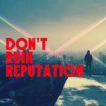 5 Ways to STOP Ruining your Reputation as Entrepreneur